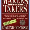 Makers and Takers How Wealth and Progress Are Made and How They Are Taken Away or Prevented